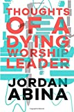 Thoughts of a Dying Worship Leader