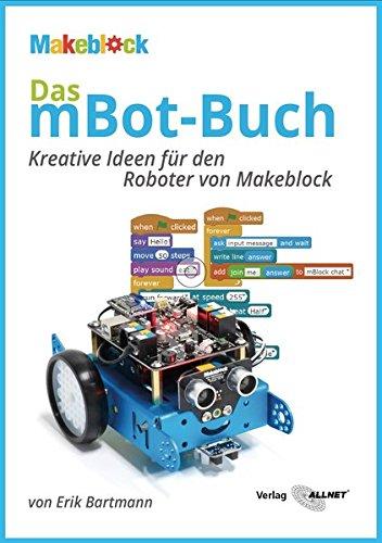 Das mBot-Buch: Kreative Ideen für den Roboter von Makeblock