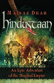 Hindustaan: An Epic Adventure of the Mughal Empire by [Mainak Dhar]