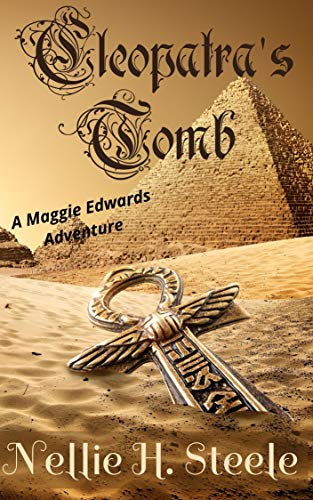Cleopatra's Tomb: A Maggie Edwards Adventure (Maggie Edwards Adventures Book 1) by [Nellie H. Steele]