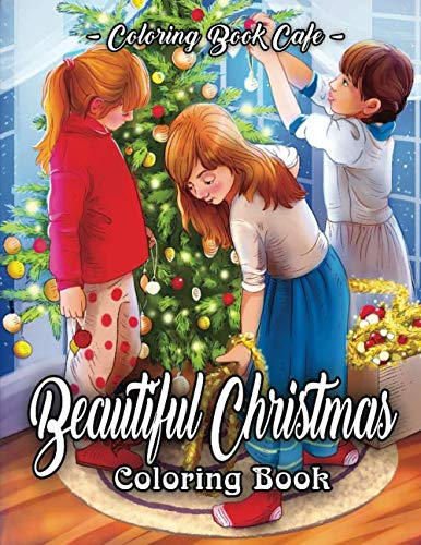 Beautiful Christmas Coloring Book: An Adult Coloring Book Featuring Beautiful Winter Landscapes and Heart Warming Holiday Scenes for Stress Relief and Relaxation
