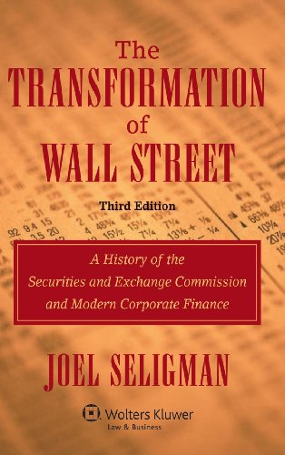 The Transformation of Wall Street: A History of the Securities and Exchange Commission and Modern Corporate Finance, 3rd