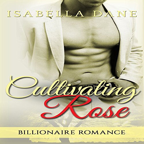 Billionaire Romance: Cultivating Rose audiobook cover art