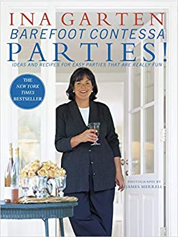 Barefoot Contessa Parties!: Ideas and Recipes for Easy Parties That Are Really Fun: A Cookbook by [Ina Garten, James Merrell]