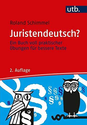 Juristendeutsch?: Ein Buch voll praktischer Übungen für bessere Texte: Ein Buch voll praktischer bungen fr bessere Texte