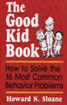 The Good Kid Book: How to Solve the 16 Most Common Behavior Problems