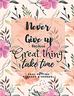 Never Give up Because great things take time V.2: Goal Setting Planner & Journal: A Productivity Planner and Motivational ...