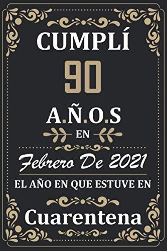 Cumplí 90 Años en febrero de 2021 el año en que estuve en cuarentena: Regalos de cumpleaños confinamiento 90 años para mujeres y hombres y niño y ... para un cumpleaños. Apuntes o Agenda o Diario