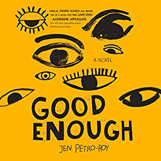 Good Enough: A Novel     A Novel              By:                                                                                                                                 Jen Petro-Roy                               Narrated by:                                                                                                                                 Jesse Vilinsky                      Length: 5 hrs and 46 mins     Not rated yet     Overall 0.0