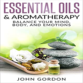Essential Oils & Aromatherapy: Balance Your Mind, Body, and Emotions audiobook cover art