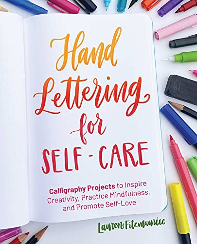 Hand Lettering for Self-Care: Calligraphy Projects to Inspire Creativity, Practice Mindfulness, and Promote Self-Love