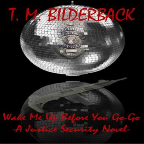 Wake Me Up Before You Go-Go     A Justice Security Novel              By:                                                                                                                                 T. M. Bilderback                               Narrated by:                                                                                                                                 Scott O'Neill                      Length: 4 hrs and 26 mins     Not rated yet     Overall 0.0