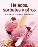 Helados, sorbetes y otros: Nuestras 100 mejores recetas en un solo libro