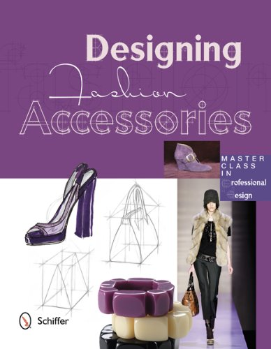Designing Fashion Accessories: Master Class in Professional Design