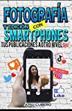 Fotografía y edición con smartphones: Aprende los trucos básicos para mejorar tus fotografías , tus publicaciones a otro nivel