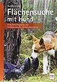 Flächensuche mit Hund: Vom Freizeitspaß bis zur Vermisstensuche im Rettungseinsatz - Martina Stricker