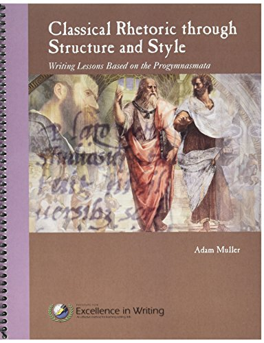 Classical Rhetoric through Structure and Style : Writing Lessons based on the Progymnasmata