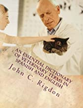 An Essential Dictionary of Veterinary Terms in Spanish and English: With Simple, Non-technical, Understandable Definitions (Words R US Bi-lingual Dictionaries) (Volume 42)