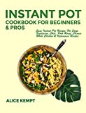 Instant Pot Cookbook for Beginners and Pros: Easy Instant Pot Recipes for Soup, Vegetarian, Chili,...