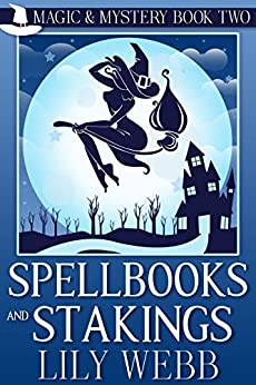 Spellbooks and Stakings: Paranormal Cozy Mystery (Magic & Mystery Book 2) by [Lily Webb]
