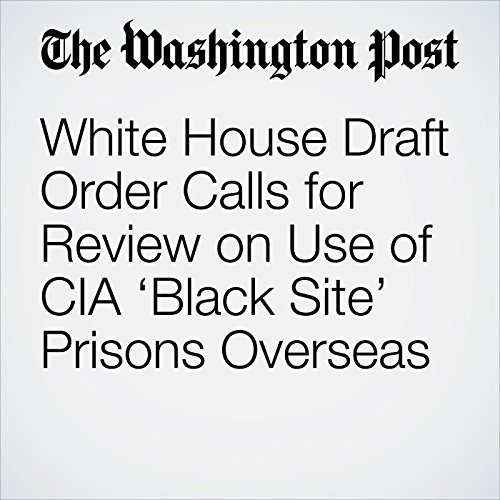 White House Draft Order Calls for Review on Use of CIA 'Black Site' Prisons Overseas copertina