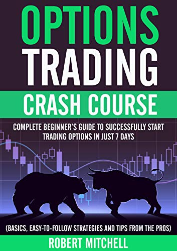 Options Trading Crash Course: Complete Beginner's Guide to Successfully Start Trading Options in Just 7 Days (Basics, Easy-to-Follow Strategies and Tips from the Pros) (English Edition)