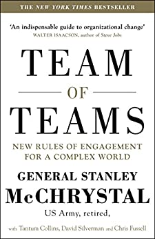 Team of Teams: New Rules of Engagement for a Complex World by [General Stanley McChrystal, David Silverman, Tantum Collins, Chris Fussell]