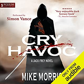 Cry Havoc     Jack Frey, Book 1              Written by:                                                                                                                                 Mike Morris                               Narrated by:                                                                                                                                 Simon Vance                      Length: 9 hrs and 56 mins     1 rating     Overall 5.0