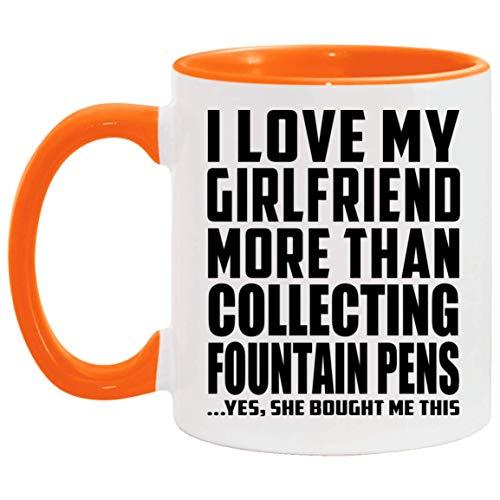I Love My Girlfriend More Than Collecting Fountain Pens - 11oz Accent Mug Orange Kaffeebecher 325ml Orange Keramik-Teetasse - Geschenk zum Geburtstag Jahrestag Weihnachten Valentinstag