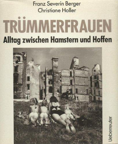 Trümmerfrauen: Alltag zwischen Hamstern und Hoffen