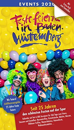 Feste feiern in Baden-Württemberg 2020: Veranstaltungskalender mit rund 6.000 Terminen zum Feiern, Staunen und Genießen