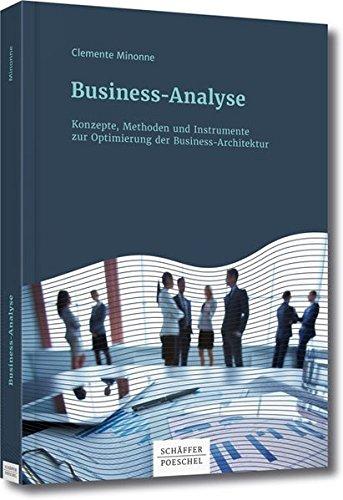 Business-Analyse: Konzepte, Methoden und Instrumente zur Optimierung der Business-Architektur