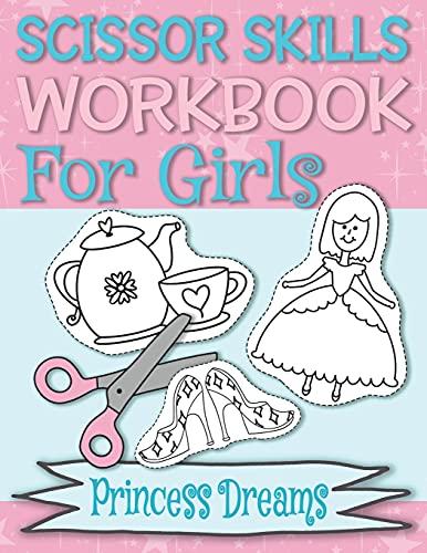 Scissor Skills Workbook Princess Dreams: Cutting Practice for Preschoolers Toddlers Coloring Book Easy Preschool Workbook for Kids Ages 3-5