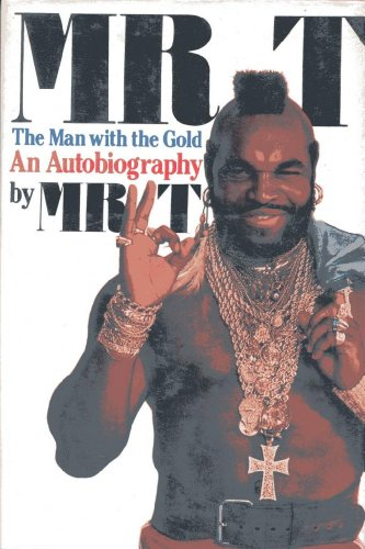Mr. T: The Man with the Gold: An Autobiography