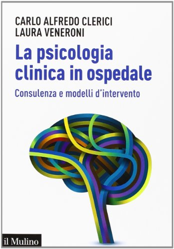 La psicologia clinica in ospedale. Consulenza e modelli di intervento