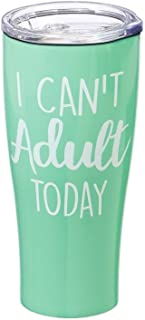 I Can't Adult Today 17 OZ Stainless Steel Cup - 3 x 3 x 7 Inches