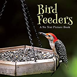 Bird Feeders, A No Text Picture Book: A Calming Gift for Alzheimer Patients and Senior Citizens Living With Dementia (Soothing Picture Books for the Heart and Soul Book 18) by [Lasting Happiness]