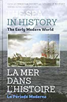 The Sea in History - The Early Modern World / La Mer Dans L'histoire - La periode Moderne (The Sea in History / La Mer Dans L'histoire)