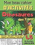 Mon Beau Cahier d'Activités Dinosaures: Livre d'activités à partir de 7 ans - Coloriages, Mots mêlés, Sudokus, Point par Point, Les différences, Labyrinthes - Cadeau pour fanas des Dinosaures
