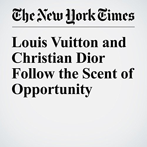 Louis Vuitton and Christian Dior Follow the Scent of Opportunity