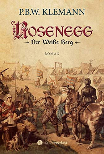 Rosenegg: Der Weiße Berg: Historischer Roman über den Dreißigjährigen Krieg