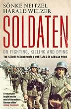 Soldaten: On Fighting, Killing and Dying: The Secret Second World War Tapes of German POWs by Sonke Neitzel (20-Jun-2013) Paperback