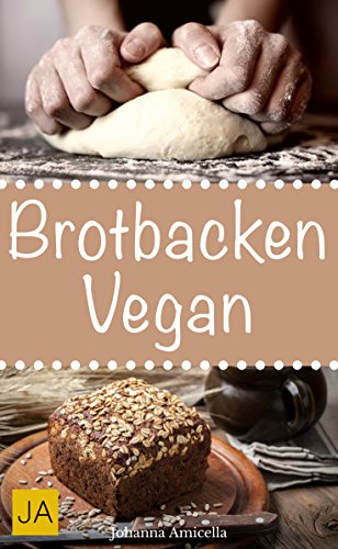Brotbacken vegan - Einfache und gesunde Rezepte zum Nachbacken. Backen Sie Ihr eigenes Brot zu Hause