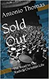 Sold Out: The Road to The Radical Christian Life (English Edition)