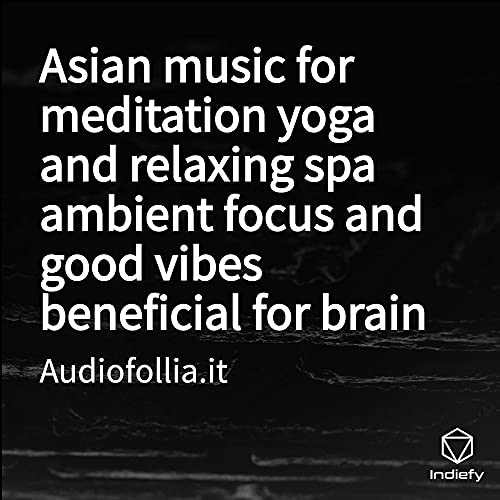 Asian music for meditation yoga and relaxing spa ambient focus and good vibes beneficial for brain