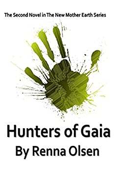 Hunters of Gaia: New Mother Earth Book 2 by [Renna Olsen]