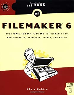 The Book of FileMaker 6: Your One-Stop Guide to FileMaker Pro, Pro Unlimited, Developer, Server, and Mobile
