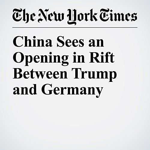 China Sees an Opening in Rift Between Trump and Germany copertina