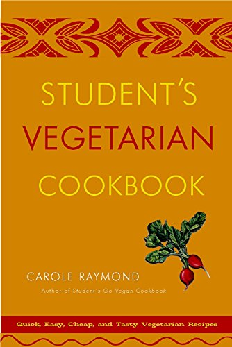 Student's Vegetarian Cookbook, Revised: Quick, Easy, Cheap, and Tasty Vegetarian Recipes