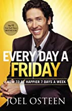 Every Day a Friday: How to Be Happier 7 Days a Week by Joel Osteen (2011-09-13)